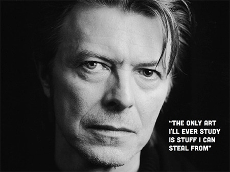 """David Bowie quote: """"The only art I'll ever study is stuff I can steal from"""""""